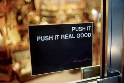 Push it... Push it real good
